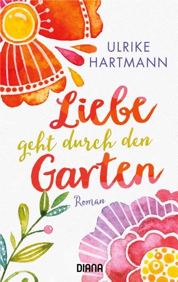 Liebe geht durch den Garten von Ulrike Hartmann